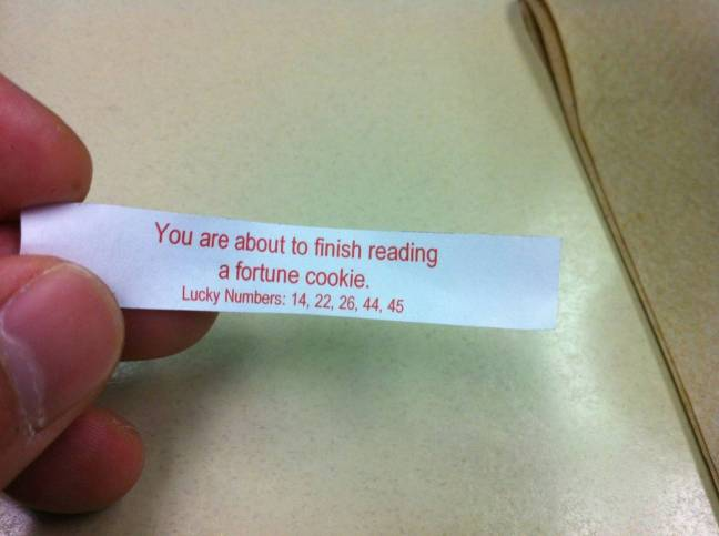"Fortune cookie says: ""You are about to finish reading a fortune cookie"""